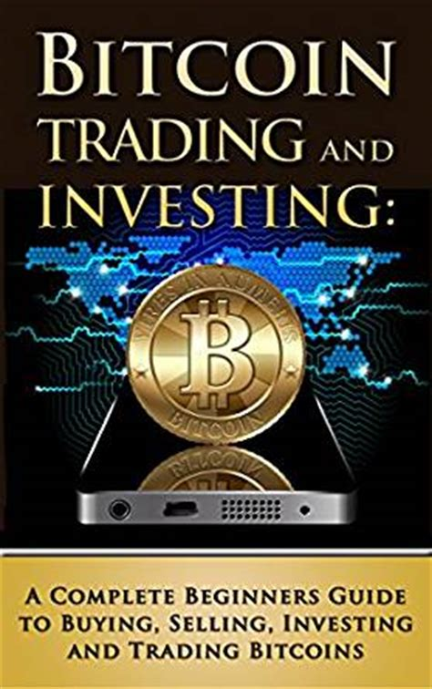 trading cryptocurrencies a beginner s guide bitcoin ethereum litecoin books bitcoin trading and investing a complete