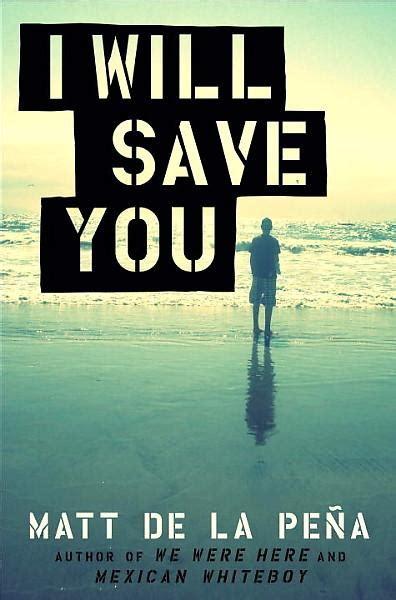 ya books and more i will save you by matt de la pena