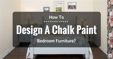 how to paint bedroom furniture how to design a chalk paint bedroom furniture