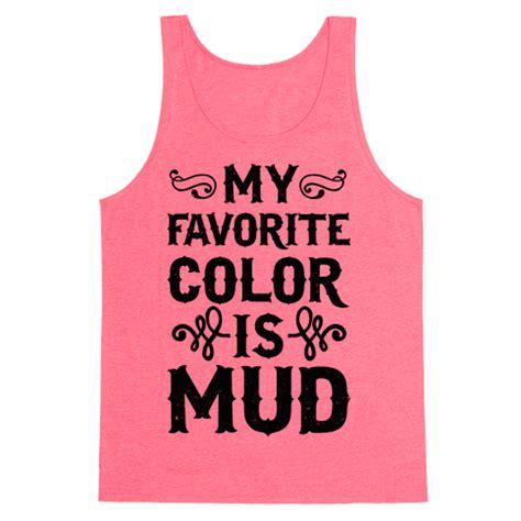 my favorite color is neon my favorite color is mud t shirts tank tops