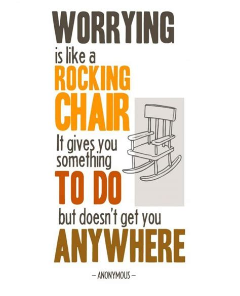 Worrying Is Like A Rocking Chair Quote worrying is like a rocking chair it gives you something