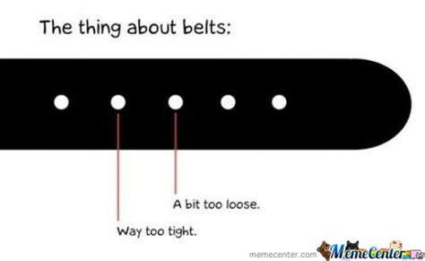 Belt Meme - the thing about belts by mustapan meme center