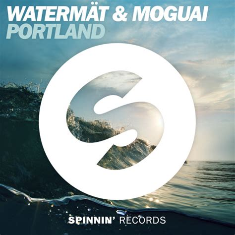 Portland Records Waterm 228 T Moguai Portland Original Mix By Spinnin Records Free Listening On