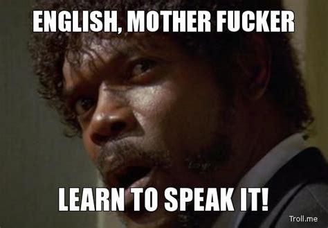 English Motherfucker Do You Speak It Meme - motherfucker do you speak it meme image 185593 english