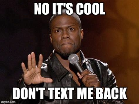 No Text Back Meme - kevin hart imgflip