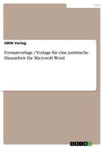 Vorlage Word Hausarbeit Jura Formatvorlage Vorlage F 252 R Eine Juristische Hausarbeit F 252 R Masterarbeit Hausarbeit