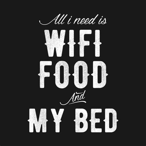 Need Wifi all i need is wifi food and my bed wifi food bed t