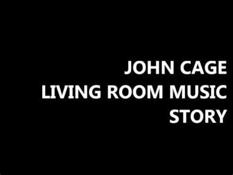 john cage living room music john cage living room music story youtube
