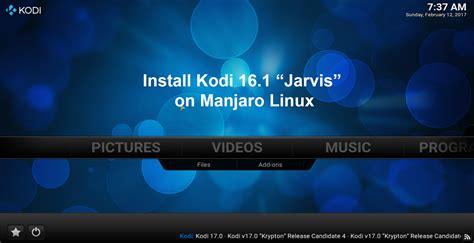 tutorial kodi linux how to install kodi 16 1 jarvis on manjaro linux manjaro