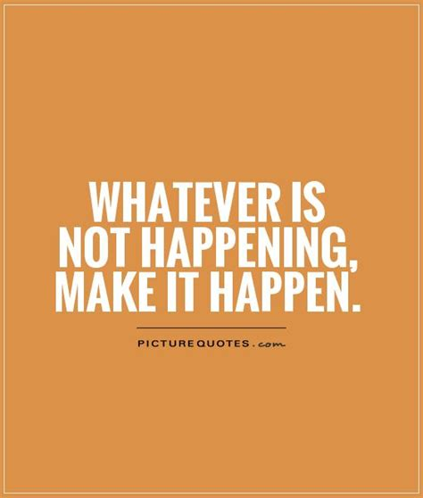 Will Make This Happen make it happen quotes quotesgram