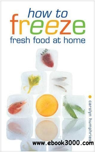 how to freeze fresh food at home home cooking and diets