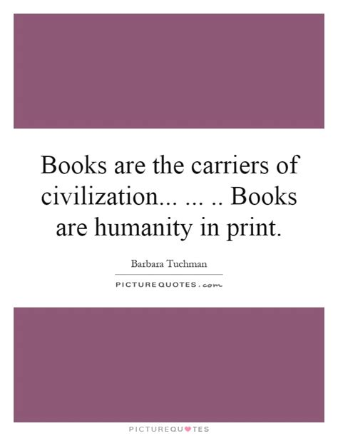 civilization is not yet civilized books books are the carriers of civilization books are