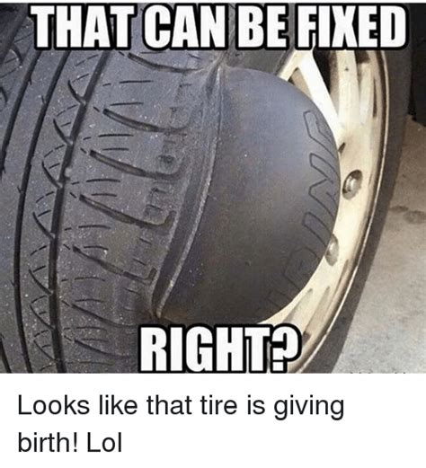 Tire Meme - that can be fined right looks like that tire is giving