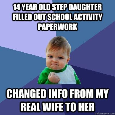 Daughter Meme - 14 year old step daughter filled out school activity