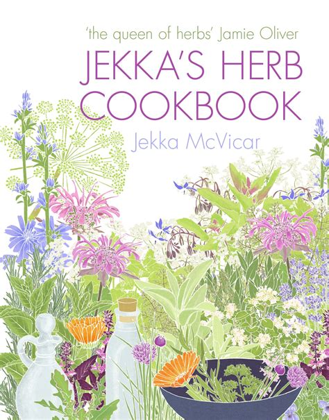 the ultimate guide to growing herbs jamie oliver features jekka s herb cookbook by jekka mcvicar penguin books