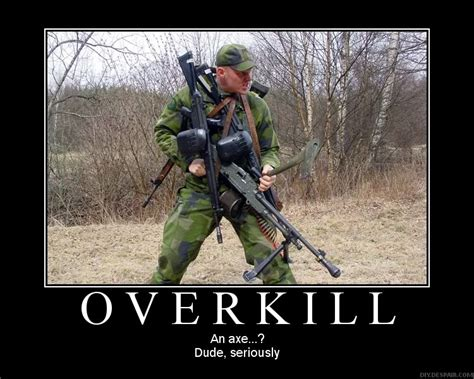 Overkill Meme - appointments uk overkill