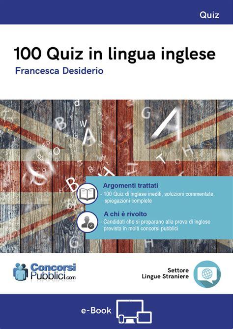 test lingua inglese 100 quiz in lingua inglese preparazione concorsi pubblici