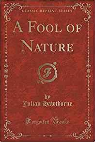 nature notes and reminiscences classic reprint books a fool of nature classic reprint julian hawthorne