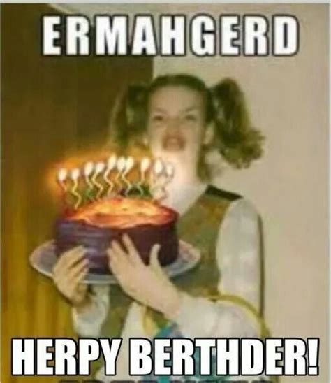 Ermahgerd Happy Birthday Meme - happy birthday cake say it with cake pinterest