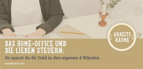 Arbeitszimmer Absetzen Homeoffice by Das Home Office Die Lieben Steuern So Sparst Du Geld In