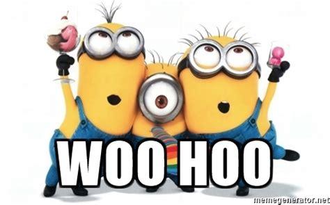Woohoo Meme - woo hoo minions minions meme generator