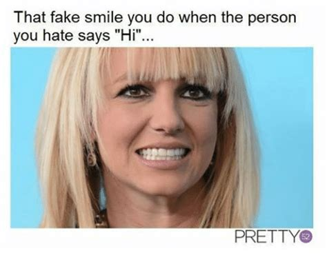 Fake Smile Meme - that fake smile you do when the person you hate says hi