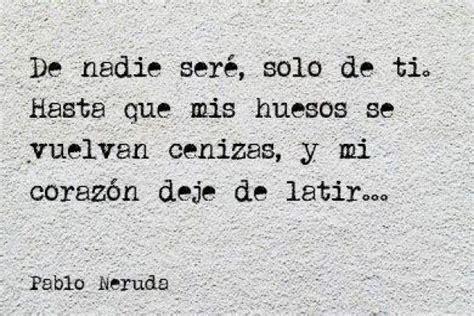 30 best poemas images on pinterest spanish quotes i love you and poemas pablo neruda resultados de yahoo espa 241 a en la