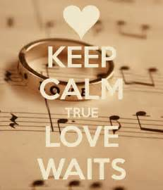 Love Waits Quotes by Keep Calm True Love Waits Keep Calm And Carry On Image
