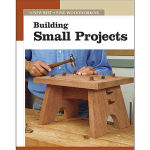 building small projects     fine woodworking