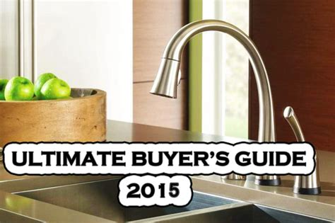 how to choose the best kitchen faucet buyer s guide kitchen faucet buying guide how to choose the best faucet