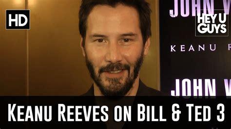 keanu reeves update keanu reeves updates on bill ted 3 youtube