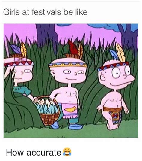 Festival Girl Meme - girls at festivals be like co co how accurate be like