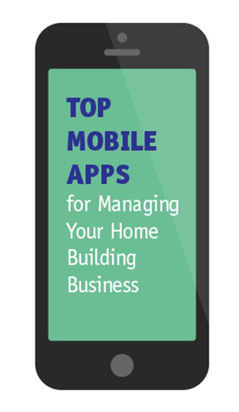 top mobile apps for managing your home building business