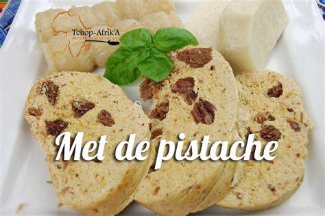 mets cuisin駸 g 226 teau ou met de pistache tchop afrik a cuisine