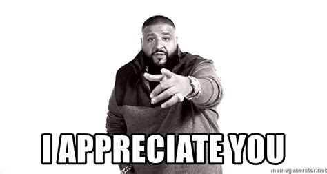 i you memes i appreciate you dj khaled another one meme meme generator
