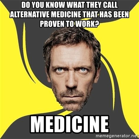 Medicine Meme - alternative medicine you know what they call alternative