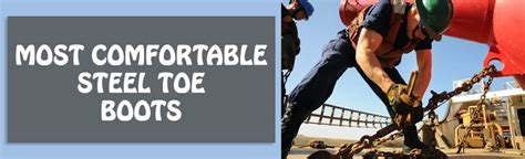 most comfortable steel toe boots that won t bother your