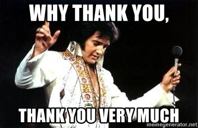 Thank You Very Much Meme - why thank you thank you very much alphoso elviso meme