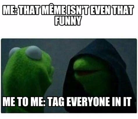 That Was Funny Meme - meme creator me that m 234 me isn t even that funny me to