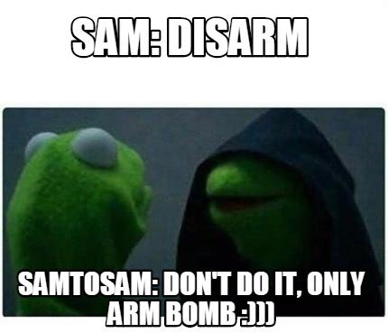 Don T Do It Meme - meme creator sam disarm samtosam don t do it only arm