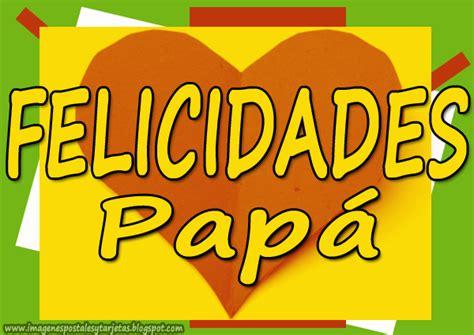 felicidades en el dia del padre felicidades pap 225 imagenes postales y tarjetas