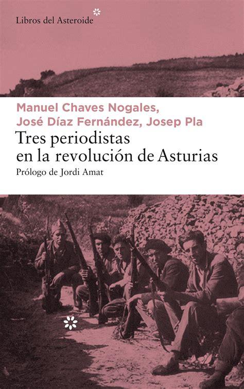 tres periodistas en la revoluci 243 n de asturias libros del asteroide