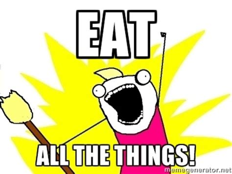 Eat All The Things Meme - eat all the things frugalwoods