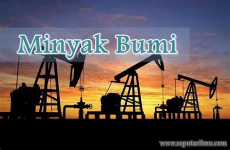 minyak bumi pengertian sejarah komposisi manfaat