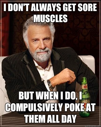 Sore Muscles Meme - i don t always get sore muscles but when i do i