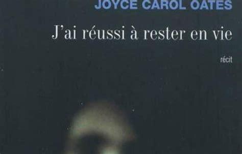 Quot J Ai R 233 Ussi 224 Rester En Vie Quot De Joyce Carol Oates Chez