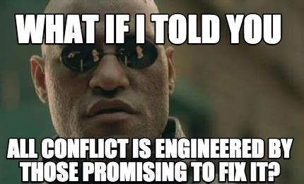 What If Memes - meme creator what if i told you all conflict is