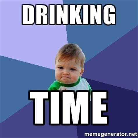 Drinking Memes - drinking time success kid meme generator