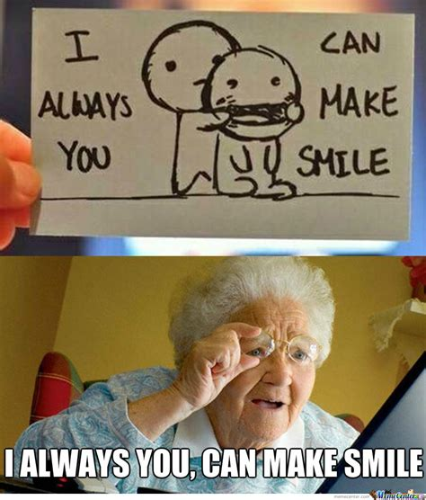 Make You Meme - i can always make you smile by alamilla meme center