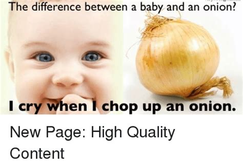 the difference between a baby and an onion i cry when chop up an onion new page high quality